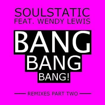 Bang, Bang, Bang! (Remixes Part Two)