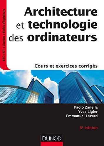 Architecture et technologie des ordinateurs - 6e éd. - Cours et exercices corrigés: Cours et exercices corrigés