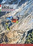 Arco pareti. Vie classiche, moderne e sportive in Valle del Sarca. Arco, Torbole, Val di Ledro, Tenno, Padaro, Dro (Vol. 1)