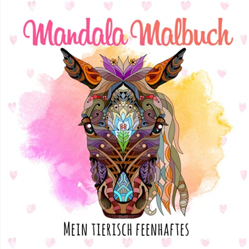 Mein tierisch feenhaftes Mandala Malbuch: 50 Mandalas für Kinder ab 8 Jahren bestehend aus Feen- und Tiermotiven, die die Kreativität fördern