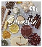 Silvestre: Una guía completa de cosmética natural, aromaterapia, cuidado de la casa, el cuerpo y el espíritu