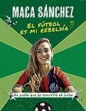 El fútbol es mi rebeldía: Un sueño que se convirtió en lucha