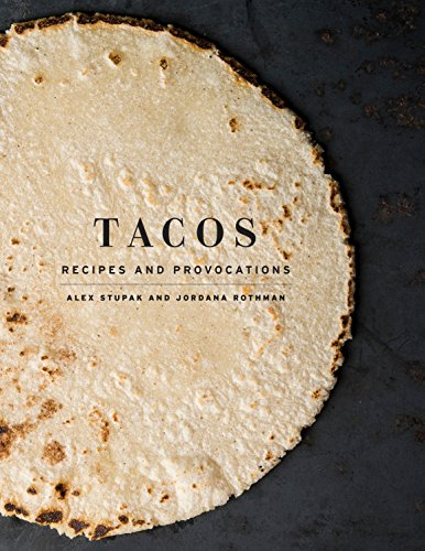 Tacos: Recipes and Provocations: Recipes and Provocations: A Cookbook