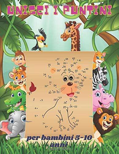 Unisci i puntini per bambini 5-10 anni: 60 Immagini Nascoste Da Colorare Del Magico Mondo Animale. magici, stimolanti e divertenti puzzle punto per punto per bambini, ragazzi e ragazze