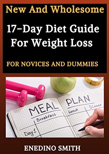 New And Wholesome 17-Day Diet Guide For Weight Loss For Novices And Dummies