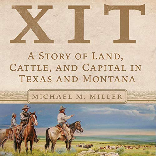 XIT: A Story of Land, Cattle, and Capital in Texas and Montana cover art