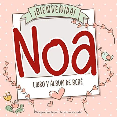 ¡Bienvenida Noa! Libro y álbum de bebé: Libro de bebé y álbum para bebés personalizado, regalo para el embarazo y el nacimiento, nombre del bebé en la portada