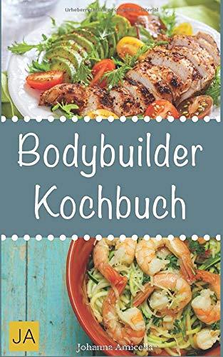 Bodybuilder Kochbuch: Mit diesen Gerichten bauen Sie in kürzester Zeit Muskelmasse auf