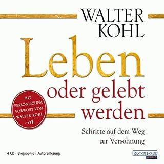 Leben oder gelebt werden     Schritte auf dem Weg zur Versöhnung              Autor:                                                                                                                                 Walter Kohl                               Sprecher:                                                                                                                                 Walter Kohl                      Spieldauer: 4 Std. und 28 Min.     67 Bewertungen     Gesamt 4,1