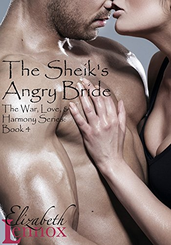 The Sheik's Angry Bride (The War, Love, and Harmony Series Book 4)