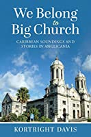 We Belong To Big Church: Caribbean Soundings and Stories in Anglicania
