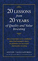 20 LESSONS from 20 YEARS of Quality and Value Investing: One of Australia's most established value fund managers shares its guidelines for successful sharemarket investing