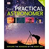 The Practical Astronomer: Explore the Wonder of the Night Sky (Dk) beginners telescopes May, 2021
