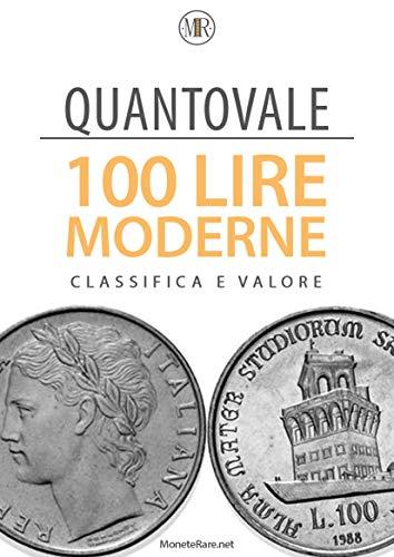 Quantovale - 100 Lire Moderne Italiane - Tutte le monete con il loro valore: Catalogo per scoprire il valore delle monete da 100 lire moderne italiane dal 1954 al 1999