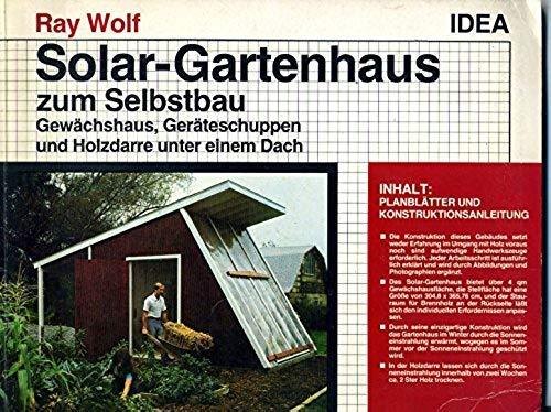 Solar - Gartenhaus zum Selbstbau. Gewächshaus, Geräteschuppen und Holzdarre unter einem Dach