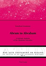 Abram to Abraham: A Literary Analysis of the Abraham Narrative (Das Alte Testament im Dialog / An Outline of an Old Testament Dialogue)