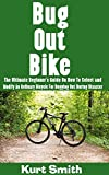 Bug Out Bike : The Ultimate Beginner's Guide On How To Select and Modify An Ordinary Bicycle For Bugging Out During Disaster