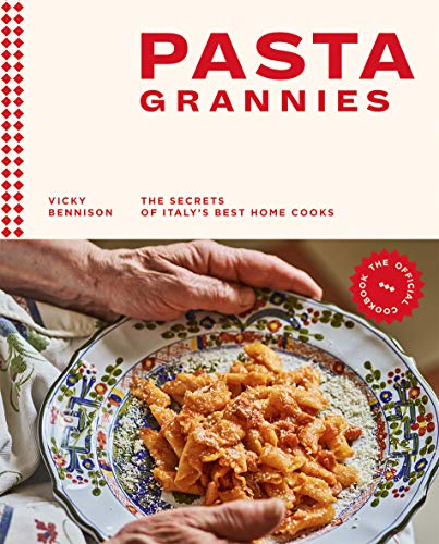 Pasta Grannies: The Official Cookbook: The Secrets of Italy's Best Home Cooks: The Secrets of Italy's Best Home Cooks