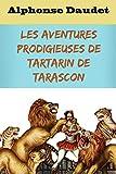 Les Aventures prodigieuses de Tartarin de Tarascon: édition originale et annotée