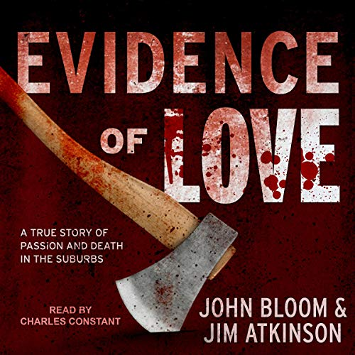Evidence of Love     A True Story of Passion and Death in the Suburbs              Written by:                                                                                                                                 John Bloom,                                                                                        Jim Atkinson                               Narrated by:                                                                                                                                 Charles Constant                      Length: 12 hrs and 32 mins     Not rated yet     Overall 0.0