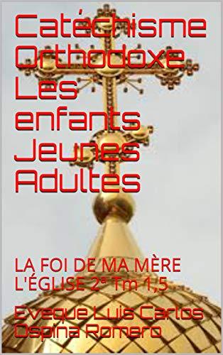 Couverture du livre Catéchisme Orthodoxe Les enfants Jeunes Adultes: LA FOI DE MA MÈRE L'ÉGLISE 2ª Tm 1,5 (Enseignement orthodoxe)