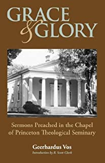 GRACE AND GLORY: Sermons Preached in Chapel at Princeton Seminary