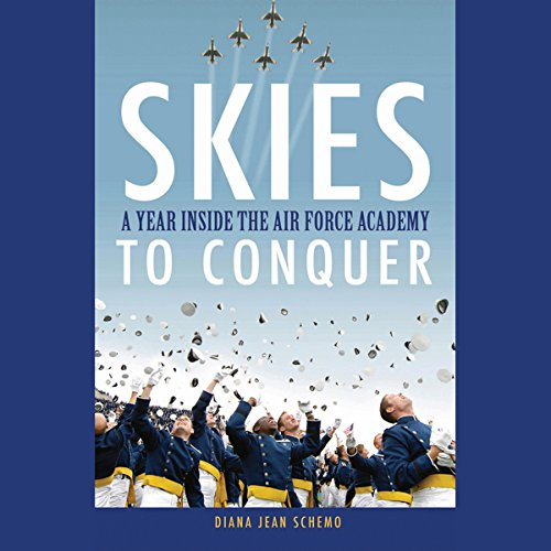 Skies to Conquer: A Year Inside the Air Force Academy cover art