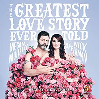 The Greatest Love Story Ever Told     An Oral History              Written by:                                                                                                                                 Megan Mullally,                                                                                        Nick Offerman                               Narrated by:                                                                                                                                 Nick Offerman,                                                                                        Megan Mullally                      Length: 6 hrs and 39 mins     110 ratings     Overall 4.5