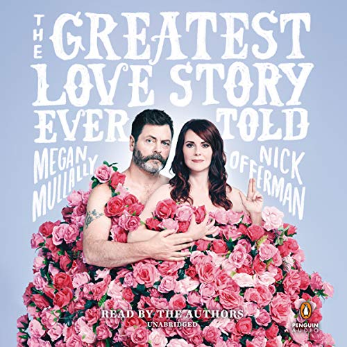 The Greatest Love Story Ever Told     An Oral History              By:                                                                                                                                 Megan Mullally,                                                                                        Nick Offerman                               Narrated by:                                                                                                                                 Nick Offerman,                                                                                        Megan Mullally                      Length: 6 hrs and 39 mins     2,368 ratings     Overall 4.5