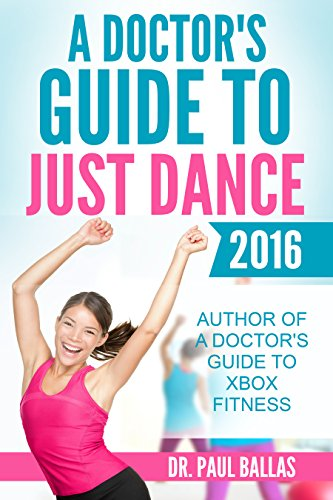 A Doctor's Guide to Just Dance 2016: All 56 songs ranked by physical intensity. Includes step counted by Fitbit Charge HR. (English Edition)
