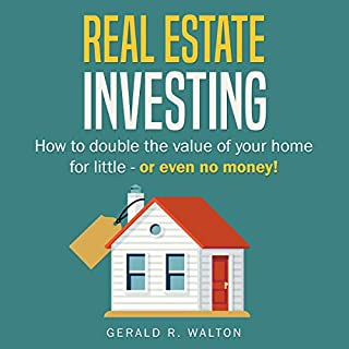 Real Estate Investing     How to Double the Value of Your Home for Little - or Even No Money!              By:                                                                                                                                 Gerald R. Walton                               Narrated by:                                                                                                                                 Ayn Czubas                      Length: 1 hr and 11 mins     Not rated yet     Overall 0.0