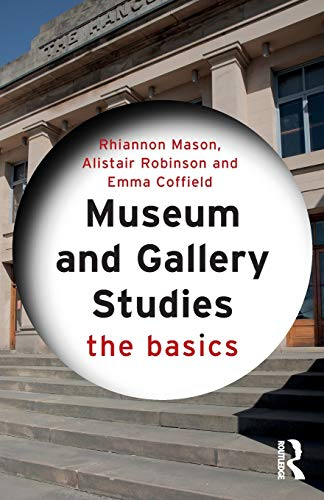 Compare Textbook Prices for Museum and Gallery Studies: The Basics 1 Edition ISBN 9780415834551 by Mason, Rhiannon,Robinson, Alistair,Coffield, Emma