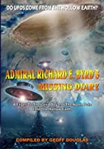 Admiral Richard E. Byrd's Missing Diary: A Flight To The Land Beyond The North Pole Into The Hollow Earth