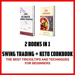 2 Books in 1: Swing Trading + Keto Cookbook: The Best Tricks, Tips and Techniques for Beginners cover art