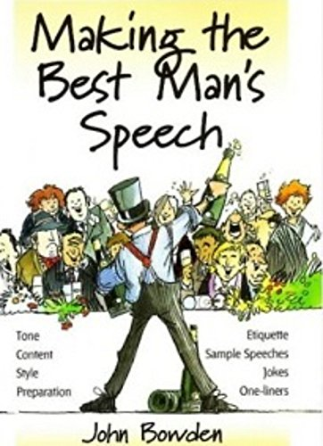 Making the Best Man's Speech: 2nd edition: Tone, Content, Style, Preparation, Etiquette, Sample Speeches, Jokes and One-Liners