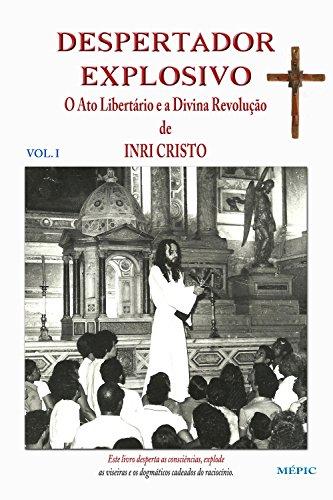 Despertador explosivo vol.1: O Ato Libertário e a Divina Revolução de INRI CRISTO