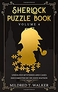 Sherlock Puzzle Book (Volume 4): Unsolved Mysteries And Cases Documented By Dr John Watson