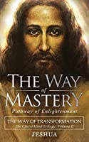 The Way of Mastery, Pathway of Enlightenment: The Way of Transformation: The Christ Mind Trilogy Vol II ( Pocket Edition )