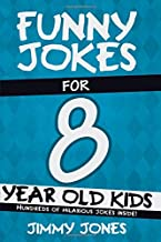Funny Jokes For 8 Year Old Kids: Hundreds of really funny, hilarious Jokes, Riddles, Tongue Twisters and Knock Knock Jokes for 8 year old kids! (Funny Jokes Series All Ages 5-12!)