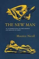 The New Man: An Interpretation of some Parables and Miracles of Christ
