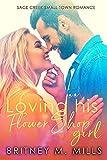 Loving His Flower Shop Girl: An Enemies to Lovers Romance (Sage Creek Book 1)