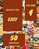 Bravo! Top 50 Easy Recipes Volume 4: A Easy Cookbook for All Generation