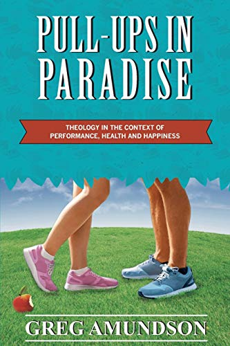 Pull-ups In Paradise: Theology in the Context of Performance, Health and Happiness