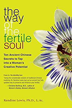 The Way of the Fertile Soul: Ten Ancient Chinese Secrets to Tap into a Woman's Creative Potential by [Randine Lewis]