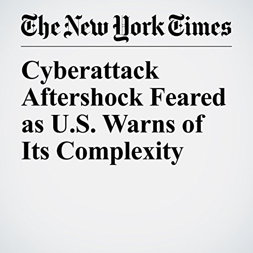 Cyberattack Aftershock Feared as U.S. Warns of Its Complexity audiobook cover art