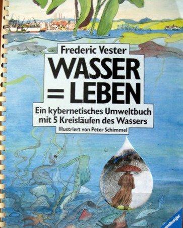 Wasser = Leben: Ein kybernetisches Umweltbuch mit 5 Kreisläufen des Wassers