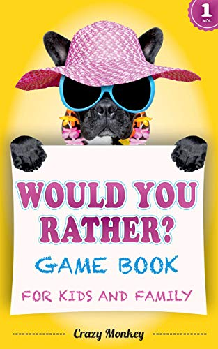 Would You Rather Game Book for Kids and Family: 250 hilarious questions, silly scenarios and challenging choices, plus 50 trivia questions for children 6-12. (2020 edition)