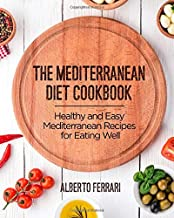 The Mediterranean Diet Cookbook: Healthy and Easy Mediterranean Recipes for Eating Well