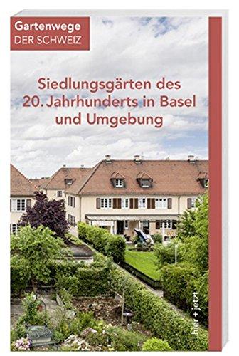 Siedlungsgärten des 20. Jahrhunderts in Basel und Umgebung (Gartenwege der Schweiz)