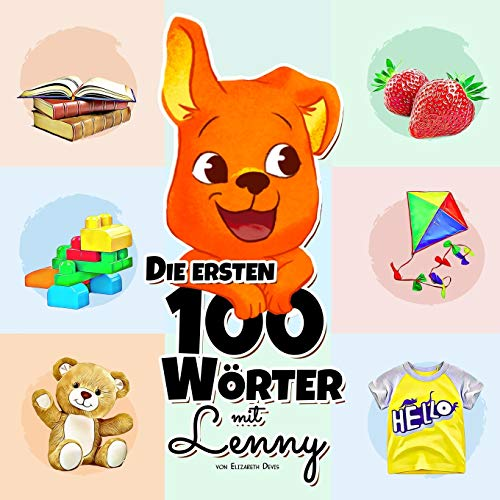 Die ersten 100 Wörter mit Lenny: Eine Wunderbare Anleitung für Kinder im Alter von 1-3 Jahren, um ihre Ersten 100 Wörter zu Lernen (anfangen zu ... Sprachenlernen) (Lernen mit Lenny, Band 1)